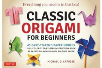 Classic Origami for Beginners Kit: Everything You Need is in this Box! - 45 Easy-to-Fold Paper Models: Full-color Instruction Book; 98 Sheets of Folding Paper