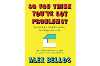 So You Think You've Got Problems? - Surprising and rewarding puzzles to sharpen your mind