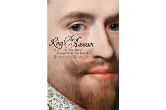 The King's Assassin - The Fatal Affair of George Villiers and James I