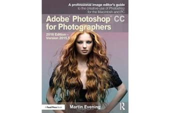 Adobe Photoshop CC for Photographers - 2016 Edition - Version 2015.5