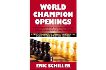 World Champion Openings - A Step-By-Step Approach to Improving Your Opening Play by Using the Moves of the World Champions!