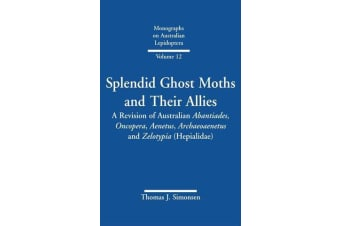 Splendid Ghost Moths and Their Allies - A Revision of Australian Abantiades, Oncopera, Aenetus, Archaeoaenetus and Zelotypia (Hepialidae)