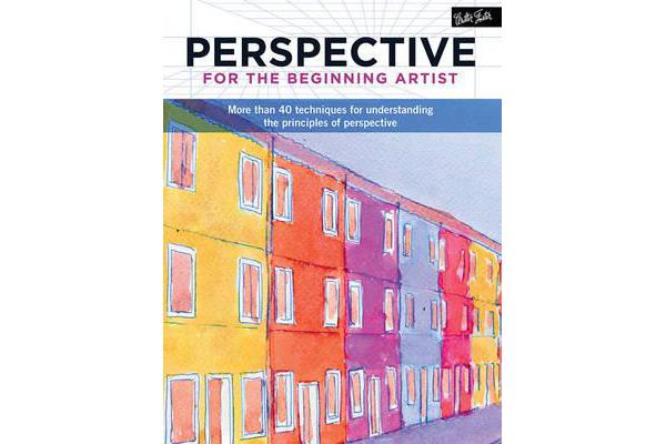 Perspective for the Beginning Artist - More Than 40 Techniques for Understanding the Principles of Perspective