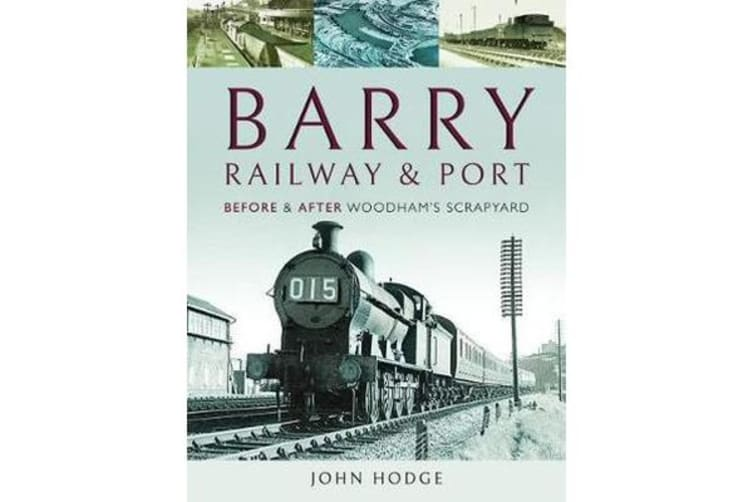 Barry, Its Railway and Port - Before and After Woodham's Scrapyard