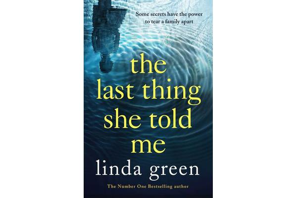 The Last Thing She Told Me - From The No 1 Bestselling Author of While My Eyes Were Closed
