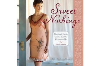 Sweet Nothings - Handmade Camis, Undies & Other Unmentionables
