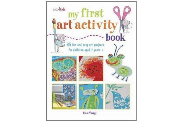 My First Art Activity Book - 35 Fun and Easy Art Projects for Children Aged 7 Years+