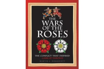 The Wars of the Roses - The Struggle That Inspired George R R Martin's a Game of Thrones
