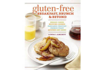 Gluten-free Breakfast, Brunch & Beyond - Breads & Cakes * Muffins & Scones * Pancakes, Waffles & French Toast * Omelets * Quiches & More
