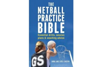 The Netball Practice Bible - Essential Drills, Session Plans and Coaching Advice