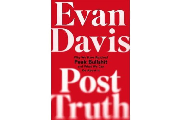 Post-Truth - Peak Bullshit - and What We Can Do About It