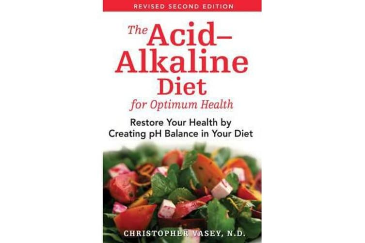 The Acid-Alkaline Diet for Optimum Health - Restore Your Health by Creating Ph Balance in Your Diet