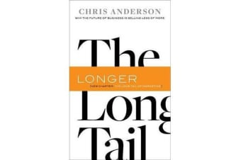 The Long Tail - Why the Future of Business Is Selling Less of More