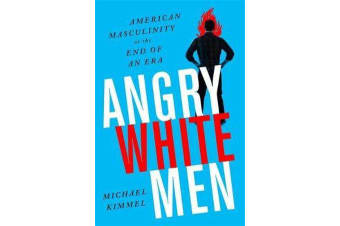 Angry White Men, 2nd Edition - American Masculinity at the End of an Era