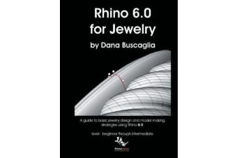 Rhino 6.0 for Jewelry - A guide to basic jewelry design and model making strategies using Rhino 6.0 level: beginner through intermediate