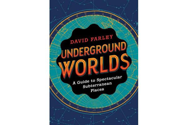 Image of Underground Worlds - A Guide to Spectacular Subterranean Places