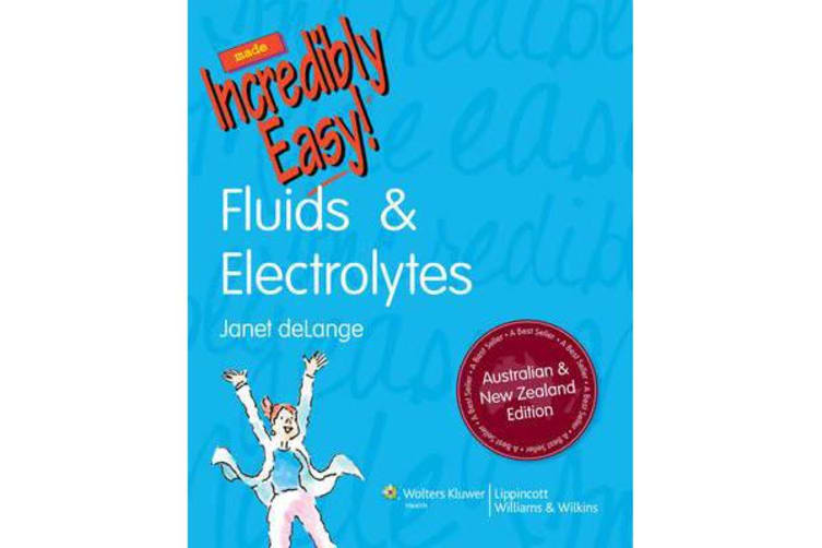 Fluids & Electrolytes Made Incredibly Easy! Australia and New Zealand Edition