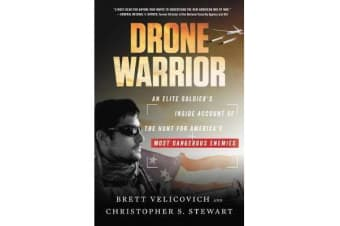 Drone Warrior - An Elite Soldier's Inside Account of the Hunt for America's Most Dangerous Enemies