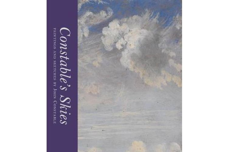 Constable's Skies - Paintings and Sketches by John Constable