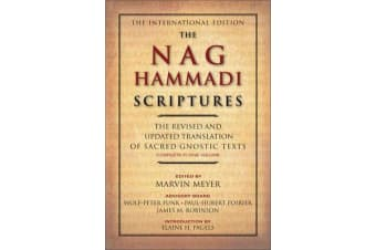 The Nag Hammadi Scriptures - The Revised and Updated Translation of Sacred Gnostic Texts Complete in One Volume