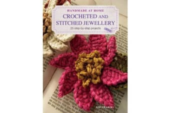 Crocheted and Stitched Jewellery - 25 Step-by-Step Projects