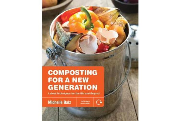 Composting for a New Generation - Latest Techniques for the Bin and Beyond