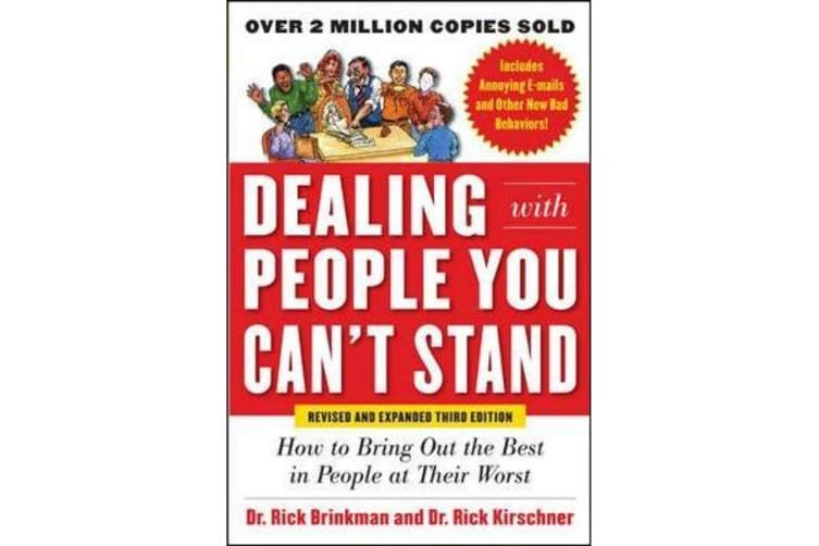Dealing with People You Can't Stand, Revised and Expanded Third Edition - How to Bring Out the Best in People at Their Worst