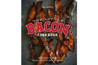 The Little Bacon Cookbook - From Starters to Sweets - Because Bacon Goes with Everything