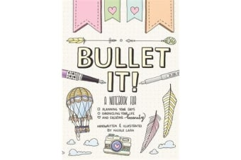 Bullet It! - A Notebook for Planning Your Days, Chronicling Your Life, and Creating Beauty