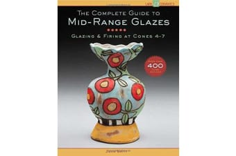 The Complete Guide to Mid-Range Glazes - Glazing and Firing at Cones 4-7