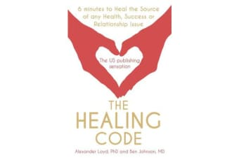 The Healing Code - 6 minutes to heal the source of your health, success or relationship issue