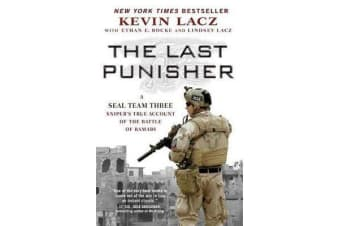 Last Punisher - A SEAL Team THREE Sniper's True Account of the Battle of Ramadi