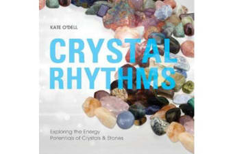 Crystal Rhythms - Exploring the Energy Potentials of Crystals & Stones