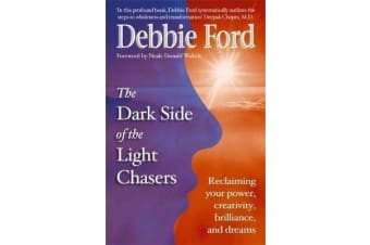 Dark Side of the Light Chasers - Reclaiming your power, creativity, brilliance, and dreams