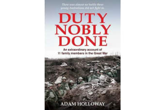 Duty Nobly Done - An Extraordinary Account of 11 Family Members in the Great War