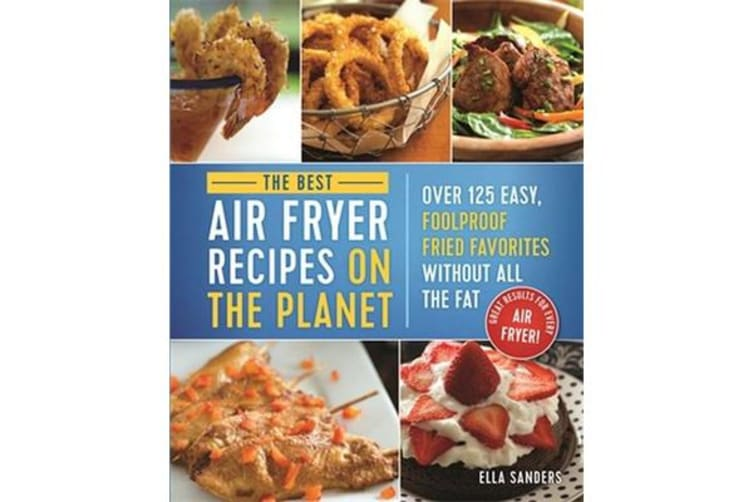 The Ultimate Air Fryer Cookbook - 100 Easy, Foolproof Fried Favorites without All the Fat!