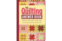 The Quilting Answer Book - Solutions to Every Problem You'll Ever Face