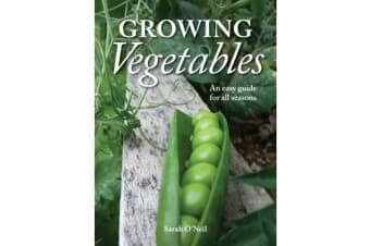 The Growing Vegetables - An Easy Guide for All Seasons