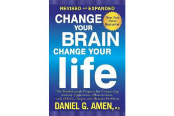 Change Your Brain, Change Your Life - The Breakthrough Program for Conquering Anxiety, Depression, Obsessiveness, Lack of Focus, Anger, and Memory Problems
