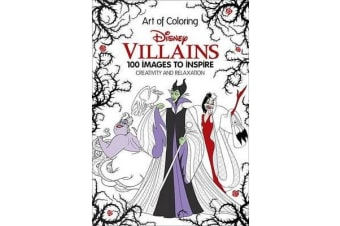 Art of Coloring: Disney Villains - 100 Images to Inspire Creativity and Relaxation
