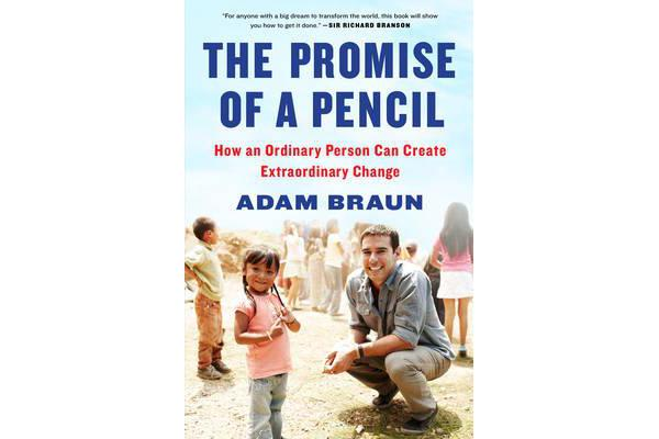 The Promise of a Pencil - How an Ordinary Person Can Create Extraordinary Change