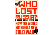 Who Lost Russia? - How the World Entered a New Cold War