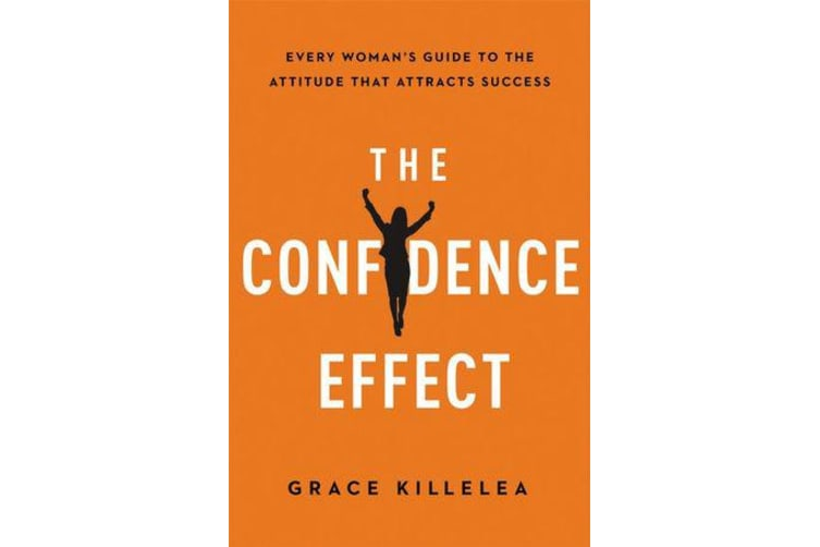 The Confidence Effect - Every Woman's Guide to the Attitude That Attracts Success