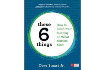 These 6 Things - How to Focus Your Teaching on What Matters Most