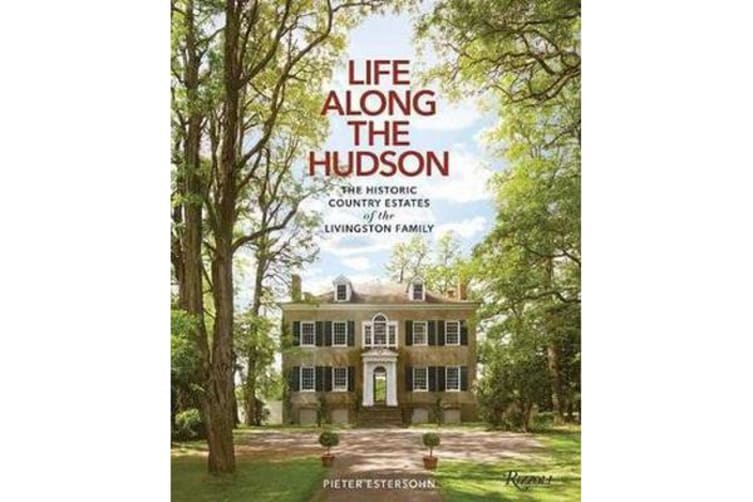 Life Along The Hudson - The Historic Country Estates of the Livingston Family