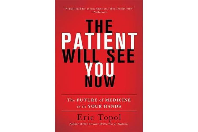 The Patient Will See You Now - The Future of Medicine Is in Your Hands