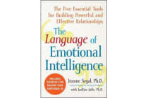 The Language of Emotional Intelligence - The Five Essential Tools for Building Powerful and Effective Relationships