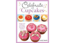 Celebrate with Cupcakes - Designs and Techniques for Creating 30 Gorgeous Cupcakes