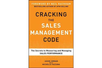 Cracking the Sales Management Code - The Secrets to Measuring and Managing Sales Performance