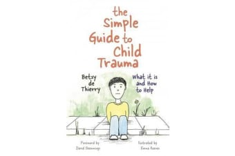 The Simple Guide to Child Trauma - What it is and How to Help